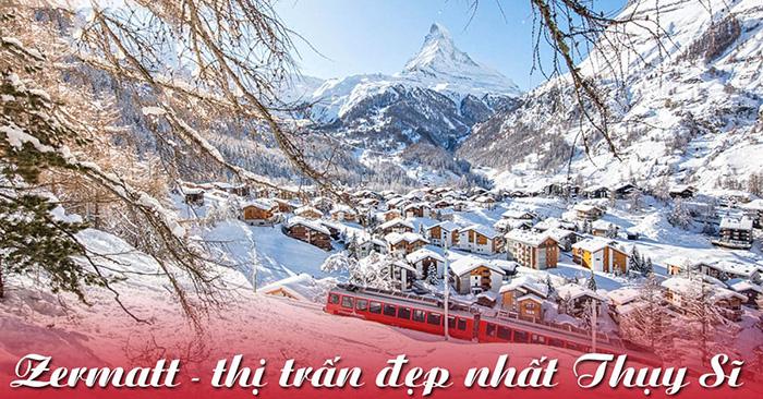 Zermatt được mệnh danh là một trong những thị trấn đẹp nhất Thụy Sĩ.