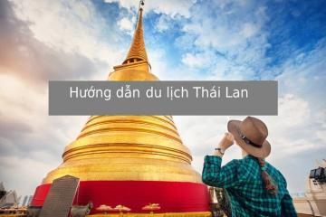 Hướng dẫn du lịch Thái Lan thuận lợi
