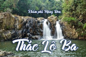 Thác Lô Ba Kon Tum - vẻ đẹp hoang sơ ẩn mình giữa đại ngàn Tây Nguyên