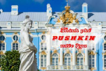 Du lịch thành phố Pushkin - quê hương của 'mặt trời thi ca Nga'