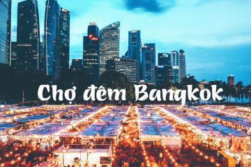 'Càn quét' ngay 11 khu chợ đêm ở Bangkok giá rẻ, sầm uất nhất