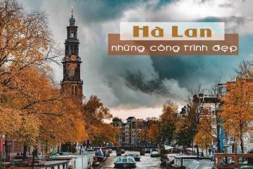 Điểm danh 6 công trình kiến trúc nổi tiếng ở Hà Lan nhất định phải tới một lần